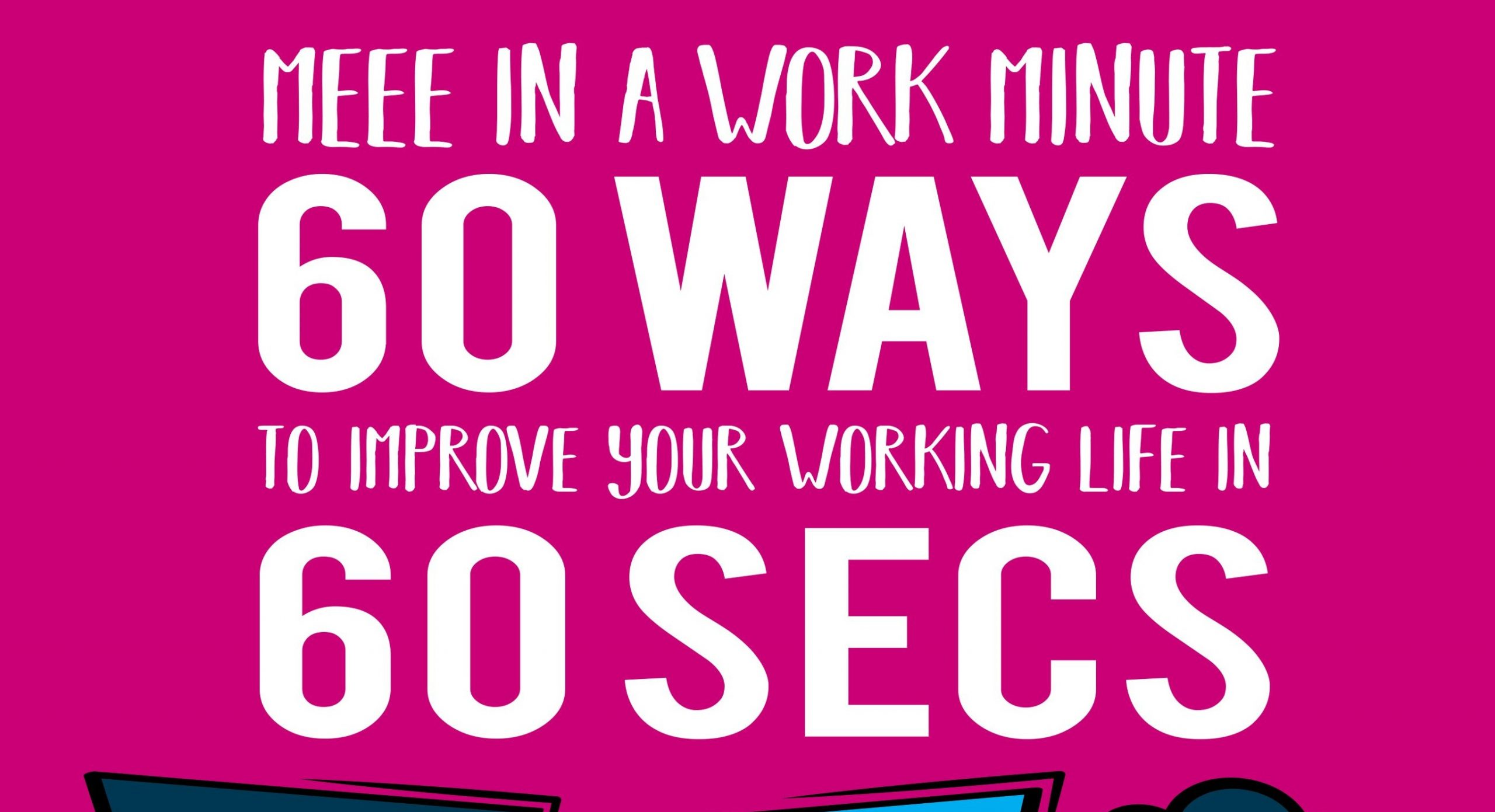 60 ways to improve your work-life in 60 seconds