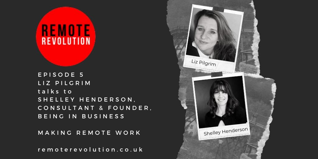 Episode 5 Time Management, Remote Revolution meets Shelley Henderson, Being In Business